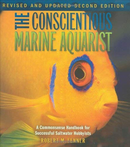 The Conscientious Marine Aquarist: A Commonsense Handbook for Successful Saltwater Hobbyists 9781890087999