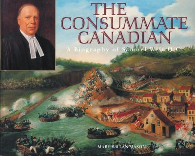 The Consummate Canadian: A Biography of Samuel Weir Q.C. 9781896219387
