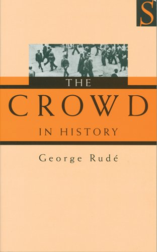 The Crowd in History: A Study of Popular Disturbances in France and England, 1730-1848 9781897959473