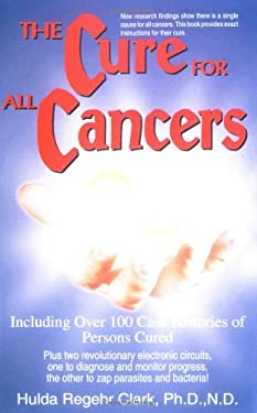 The Cure for All Cancers: With 100 Case Histories 9781890035006