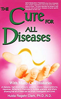 Cure for All Diseases: With Many Case Histories 9781890035013