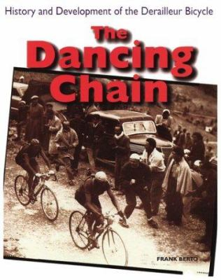 The Dancing Chain: History and Development of the Derailleur Bicycle 9781892495211