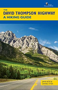 The David Thompson Highway: A Hiking Guide 9781897522486