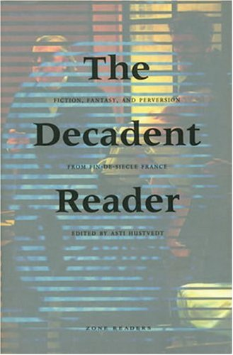 The Decadent Reader: Fiction, Fantasy, and Perversion from Fin-de-Si Cle France 9781890951078