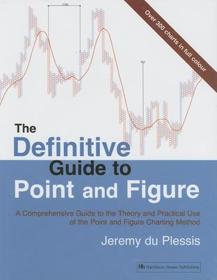 The Definitive Guide to Point and Figure: A Comprehensive Guide to the Theory and Practical Use of the Point and Figure Charting Method 9781897597637