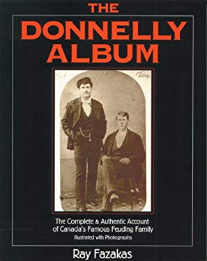 The Donnelly Album: The Complete and Authentic Account of Canada's Famous Feuding Family 9781895565614