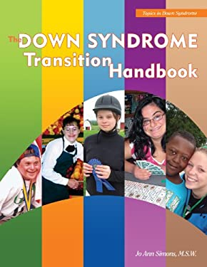 The Down Syndrome Transition Handbook: Charting Your Child's Course to Adulthood 9781890627874