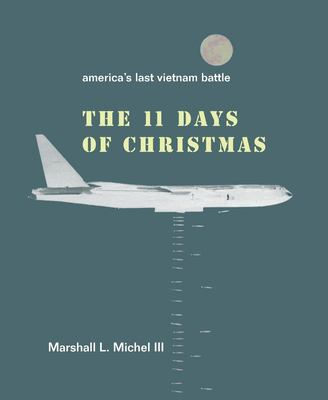 The Eleven Days of Christmas: America's Last Vietnam Battle 9781893554276