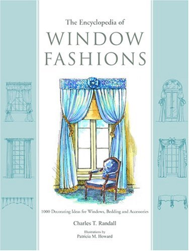 The Encyclopedia of Window Fashions: 1000 Decorating Ideas for Windows, Bedding, and Accessories 9781890379032