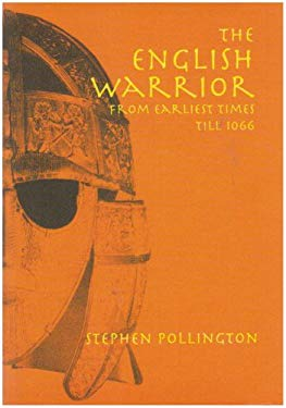 The English Warrior from Earliest Times to 1066 9781898281429