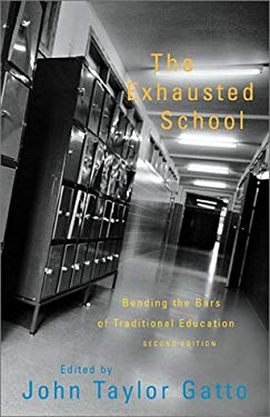 The Exhausted School: Bending the Bars of Traditional Education 9781893163423