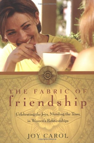 The Fabric of Friendship: Celebrating the Joys, Mending the Tears in Women's Relationships 9781893732957