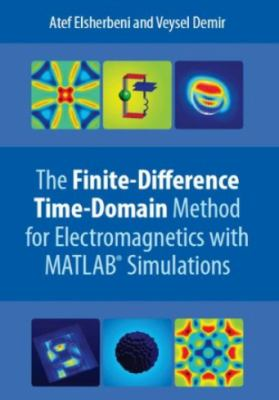 The Finite-Difference Time-Domain Method for Electromagnetics with MATLAB Simulations 9781891121715