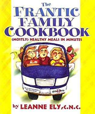 The Frantic Family Cookbook: Mostly Healthy Meals in Minutes 9781891400117