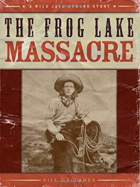 The Frog Lake Massacre: A Wild Jack Strong Story 9781894898751
