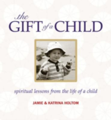 The Gift of a Child: Spiritual Lessons from the Life of a Child 9781896836539