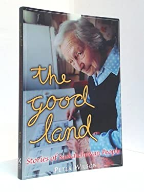 The Good Land: Stories of Saskatchewan People 9781894004169