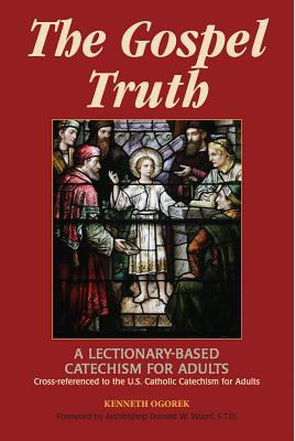 The Gospel Truth: A Lectionary-Based Catechism for Adults - Cross-Referenced to the U.S. Catholic Catechism for Adults 9781893757530