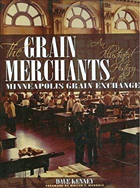 The Grain Merchants: An Illustrated History of the Minneapolis Grain Exchange 9781890434748