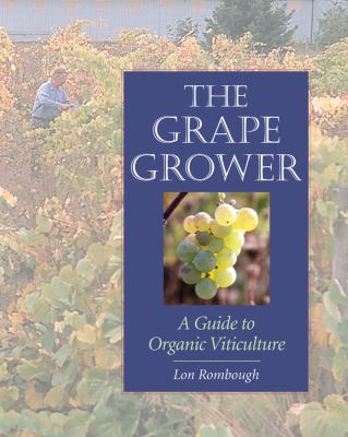 The Grape Grower: A Guide to Organic Viticulture 9781890132828