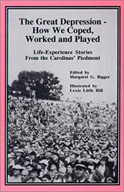 The Great Depression - How We Coped, Worked and Played: Life-Experience Stories from the Carolinas' Piedmont (1929-41) 9781893597044