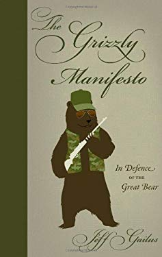 The Grizzly Manifesto: In Defence of the Great Bear 9781897522837