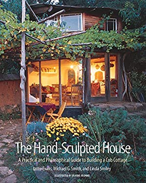 The Hand-Sculpted House: A Practical and Philosophical Guide to Building a Cob Cottage 9781890132347