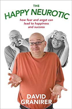 The Happy Neurotic: How Fear and Angst Can Lead to Happiness and Success 9781894622752