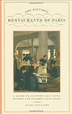 The Historic Restaurants of Paris: A Guide to Century-Old Cafes, Bistros and Gourmet Food Shops 9781892145031