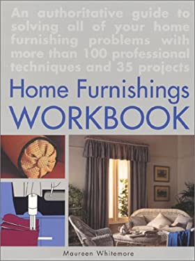 The Home Furnishings Workbook: An Authoritative Guide to All of Your Home Furnishing Problems 9781890379001