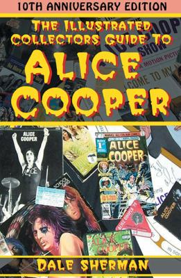 The Illustrated Collector's Guide to Alice Cooper 9781894959933