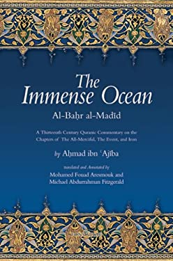 The Immense Ocean: Al-Bahr Al-Madid: A Thirteenth Century Quranic Commentary on the Chapters of the All-Merciful, the Event, and Iron 9781891785283