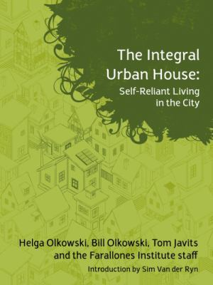 The Integral Urban House: Self Reliant Living in the City 9781897408162