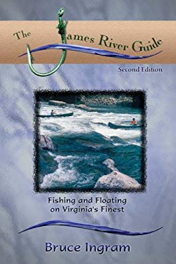 The James River Guide: Fishing and Floating on Virginia's Finest 9781893272057
