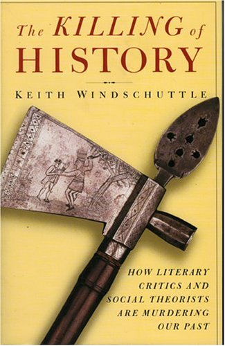 The Killing of History: How Literary Critics and Social Theorists Are Murdering Our Past 9781893554122