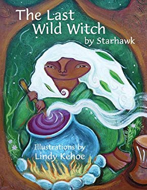 The Last Wild Witch: An Eco-Fable for Kids and Other Free Spirits 9781890931599