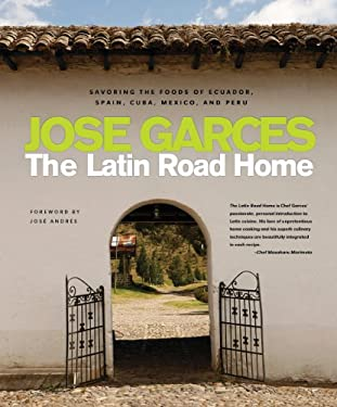 The Latin Road Home: Savoring the Foods of Ecuador, Spain, Cuba, Mexico and Peru 9781891105494