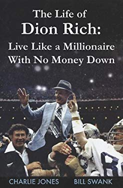 The Life of Dion Rich: Live Like a Millionaire with No Money Down 9781893067110