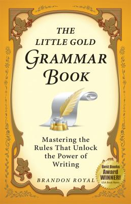 The Little Gold Grammar Book: Mastering the Rules That Unlock the Power of Writing 9781897393307