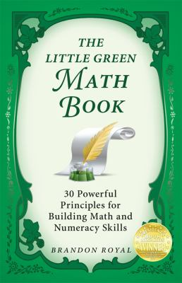 The Little Green Math Book: 30 Powerful Principles for Building Math and Numeracy Skills 9781897393505