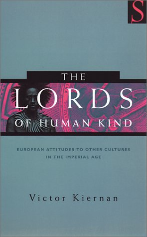 The Lords of Human Kind: European Attitudes to Other Cultures in the Imperial Age