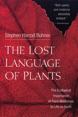 The Lost Language of Plants: The Ecological Importance of Plant Medicines to Life on Earth 9781890132880