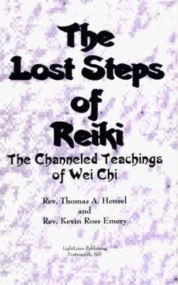 The Lost Steps of Reiki: The Channeled Messages of Wei Chi 9781890405021