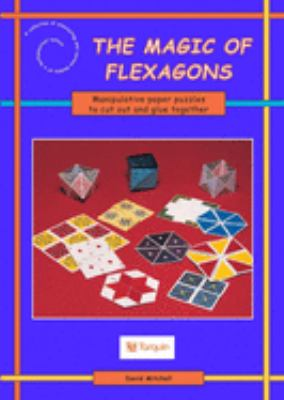 The Magic of Flexagons: Paper Curiosities to Cut Out & Make 9781899618286