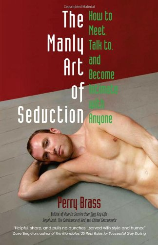 The Manly Art of Seduction: How to Meet, Talk To, and Become Intimate with Anyone 9781892149060
