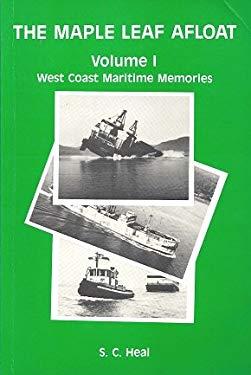 The Maple Leaf Afloat, Volume I, West Coast Maritime Memories