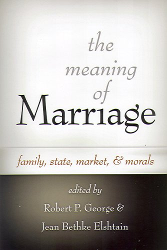 The Meaning of Marriage: Family, State, Market, and Morals 9781890626648