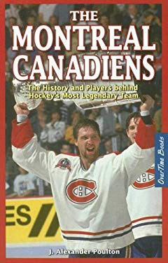 The Montreal Canadiens: The History and Players Behind Hockey's Most Legendary Team 9781897277096