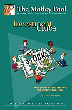 The Motley Fool Investment Clubs: How to Start and Run One the Motley Fool Way 9781892547002