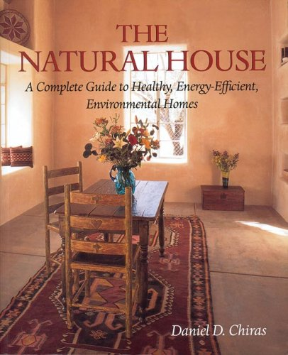The Natural House: A Complete Guide to Healthy, Energy-Efficient, Environmental Homes 9781890132576